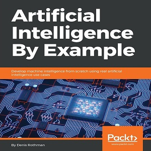 Artificial Intelligence by Example - Denis Rothman