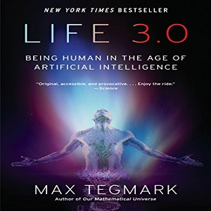 Life 3.0 Being Human in the Age of Artificial Intelligence - Max Tegmark