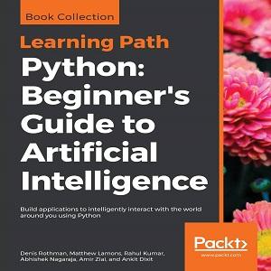 Python Beginner's Guide to Artificial Intelligence - Rahul Kumar, Ankit Dixit, Denis Rothman, Amir Ziai, Mathew Lamons