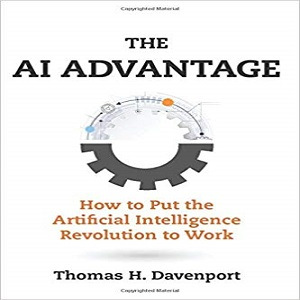 The AI Advantage How to Put the Artificial Intelligence Revolution to Work - Thomas H. Davenport